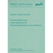 Personalisierung internetbasierter Nachhaltigkeitskommunikation: Theoretische Analyse und empirische Einsichten am Beispiel der Automobilindustrie (Markt und Konsum)