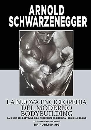 rp publishing libro arnold schwarzenegger la nuova enciclopedia del moderno bodybuilding. la bibbia del bodybuilding 978-8899174330