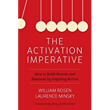 The Activation Imperative: How to Build Brands and Business by Inspiring Action