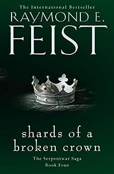 Shards of a Broken Crown (The Serpentwar Saga, Book 4) by [Feist, Raymond E.]
