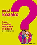 Maxi kézako ? : le son, la lumière, l'électricité, les aimants. 5 / Philippe Nessmann | Nessmann, Philippe (1967-...). Auteur