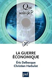 La guerre économique: « Que sais-je ? » n° 3899 von [Harbulot, Christian, Delbecque, Éric]