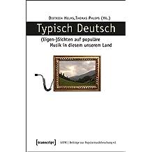 Typisch Deutsch: (Eigen-)Sichten auf populäre Musik in diesem unserem Land (Beiträge zur Popularmusikforschung)