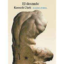 El desnudo: Un estudio de la forma ideal (Alianza Forma (Af))