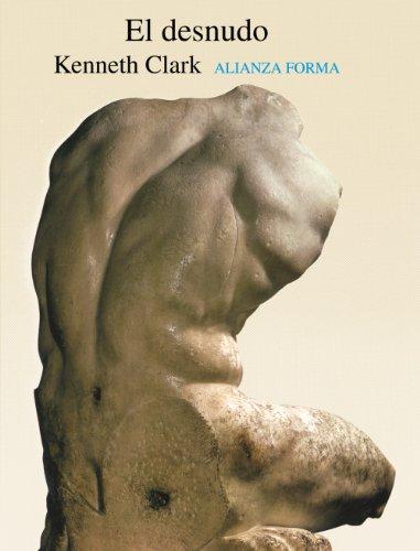 El desnudo: Un estudio de la forma ideal (Alianza Forma (Af)) por Kenneth Clark