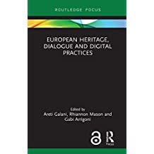 European Heritage, Dialogue and Digital Practices (Critical Heritages of Europe) (English Edition)