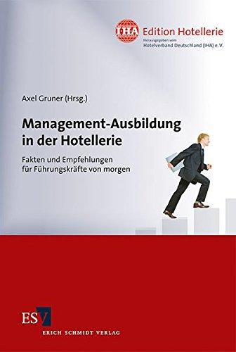 Management-Ausbildung in der Hotellerie: Fakten und Empfehlungen für Führungskräfte von morgen (IHA Edition Hotellerie, Band 1)