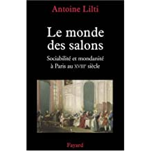 Le Monde des salons : Sociabilité et mondanité à Paris au XVIIIe siècle