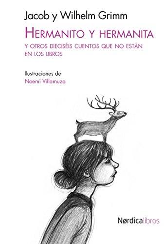 Hermanito y Hermanita: Y otros dieciséis cuentos que no están en los libros (Ilustrados) por Jacob Grimm