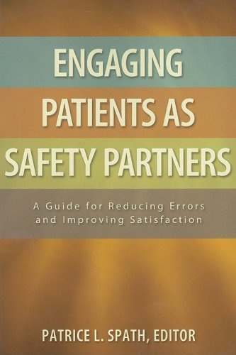 Engaging Patients as Safety Partners by Patrice L. Spath (2008-06-02)