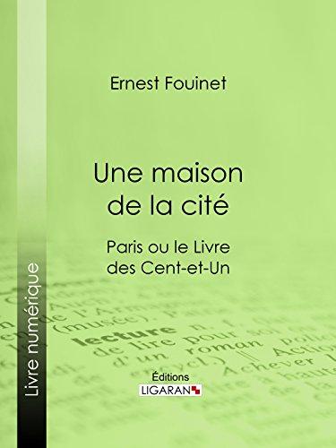 Une maison de la cité: Paris ou le Livre des cent-et-un par Ernest Fouinet