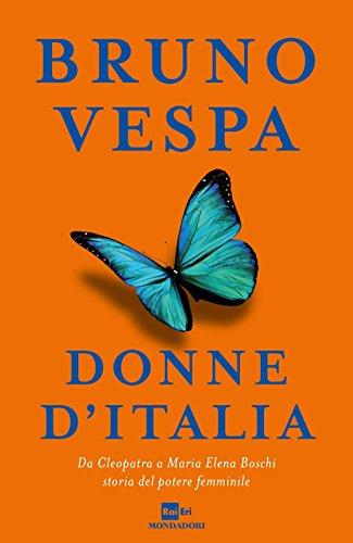 Donne d'Italia. Da Cleopatra a Maria Elena Boschi storia del potere femminile