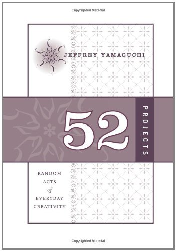 52 Projects: Random Acts of Everyday Creativity (Perigee Book) por Jeffrey Yamaguchi