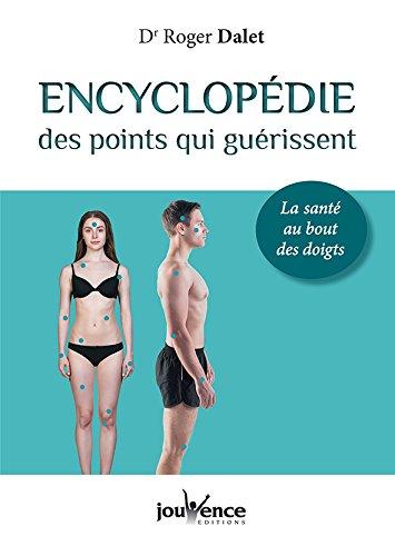 Encyclopédie des points qui guérissent : La santé au bout des doigts par Roger Dalet