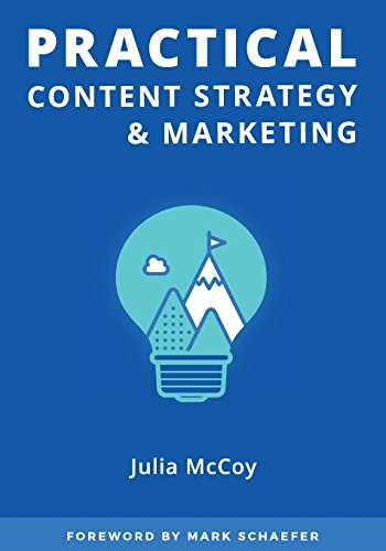 Practical Content Strategy & Marketing: The Content Strategy & Marketing Course Guidebook por Julia McCoy