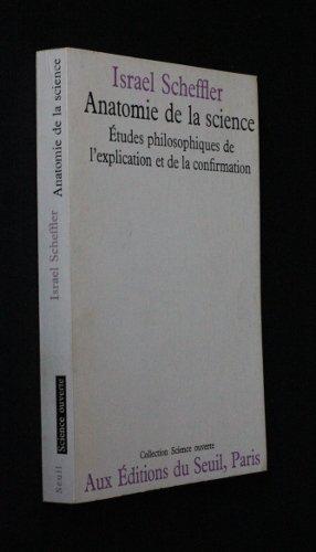 Anatomie de la science. Etudes philosophiques de l'explication et de la confirmation