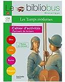 Les Temps modernes : Parcours de lecture de 4 oeuvres littéraires, Cahier d'activités CM