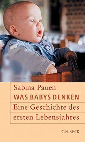 Was Babys denken: Eine Geschichte des ersten Lebensjahres