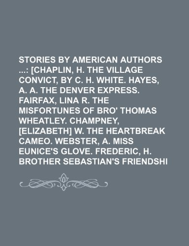 stories-by-american-authors-volume-6-chaplin-h-w-the-village-convict-by-c-h-white-hayes-a-a-the-denv