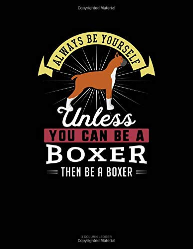 Always Be Yourself Unless You Can Be A Boxer Then Be A Boxer: 3 Column Ledger por Blue Cloud Novelty