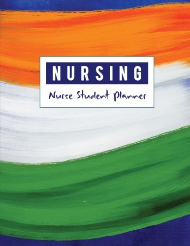 Nursing Student Planner: Medical Nurse Student Organized, Childcare Tracker, Organizer and Calendar, Yearly, Monthly, Weekly, Yearly Goal, Diary School Journal (July 2018 - June 2019)