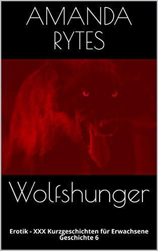 Wolfshunger: Erotik - XXX Kurzgeschichten für Erwachsene - Geschichte 6