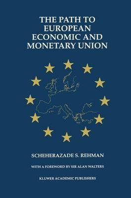 [(The Path to European Economic and Monetary Union)] [By (author) Scheherazade S. Rehman] published on (December, 2012)