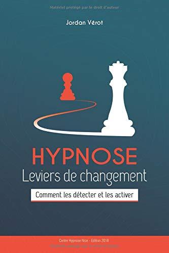 HYPNOSE Leviers de Changement: Comment les détecter et les activer par Jordan VEROT