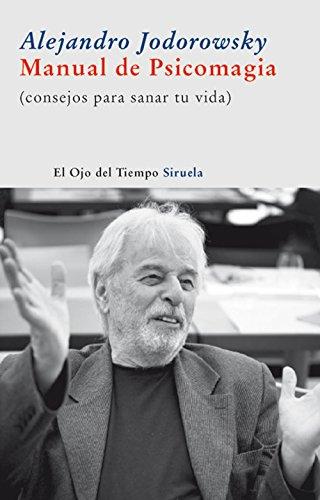 Manual de psicomagia (El Ojo del Tiempo) por Alejandro Jodorowsky