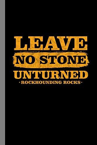 Leave No Stone Unturned Rockhounding Rocks: Rockhound Gift For Geologists (6