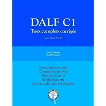 DALF C1 Tests complets corrigés: Compréhension orale, compréhension écrite, production écrite, production orale (Tests DALF C1)