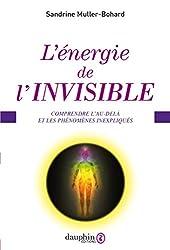 L'énergie de l'invisible: Comprendre l'au-delà et les phénomènes inexpliqués (ESOTERISME)
