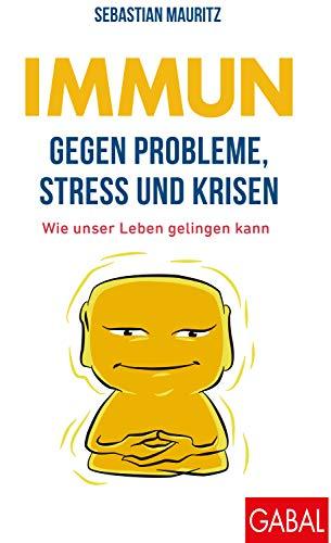 Immun gegen Probleme, Stress und Krisen: Wie unser Leben gelingen kann (Dein Leben)