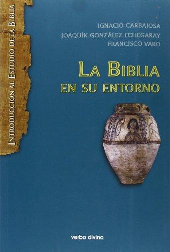 La biblia en su entorno (Introducción al estudio de la biblia) por Ignacio Carbajosa Pérez