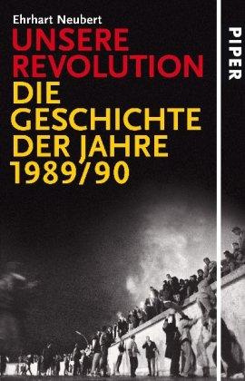 Unsere Revolution: Die Geschichte der Jahre 1989/90