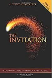 The Invitation: Transforming the Heart Through Desire Fulfilled   A Practical Guide