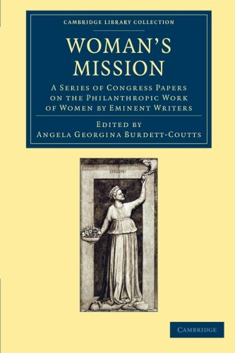 Woman's Mission: A Series of Congress Papers on the Philanthropic Work of Women by Eminent Writers (Cambridge Library Collection - British and Irish History, 19th Century)