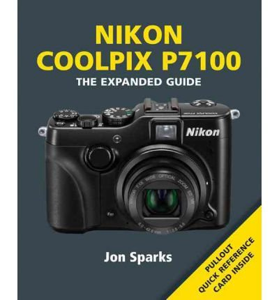 Nikon Coolpix P7100 The Expanded Guide by Sparks, Jon ( Author ) ON Apr-12-2012, Paperback
