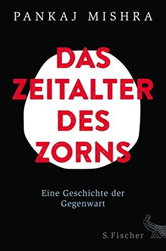 Das Zeitalter des Zorns: Eine Geschichte der Gegenwart das Buch von Pankaj Mishra - Preise vergleichen & online bestellen