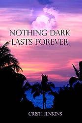 Nothing Dark Lasts Forever