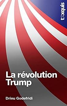 La révolution Trump (Texquis essais) par [Godefridi, Drieu]
