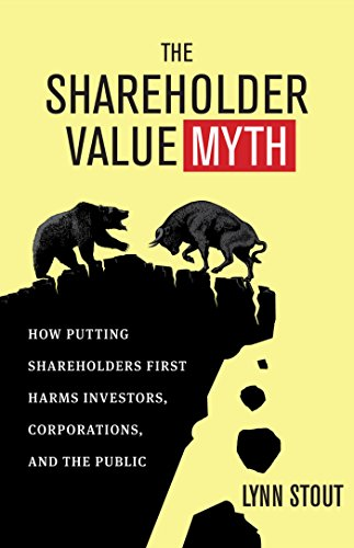 The Shareholder Value Myth: How Putting Shareholders First Harms Investors, Corporations, and the Public por Lynn Stout