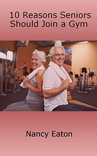 10 Reasons Seniors Should Join a Gym (English Edition)