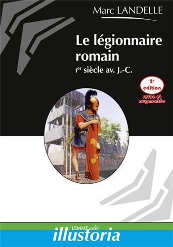 Le légionnaire romain: Ier siècle av. J.-C.