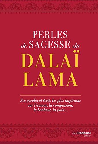 Perles de sagesse du Dalaï-Lama : Ses paroles et écrits les plus inspirants sur l'amour, la compassion, le bonheur, la paix...