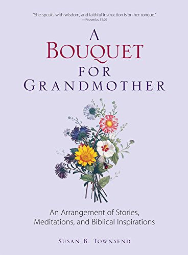 A Bouquet for Grandmother: An Arrangement of Stories, Meditations, and Biblical Inspirations (English Edition)