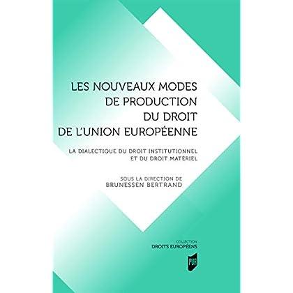Les nouveaux modes de production du droit de l'Union européenne: La dialectique du droit institutionnel et du roit matériel