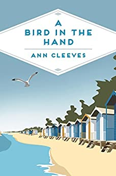 A Bird in the Hand (George & Molly Palmer-Jones Book 1) by [Cleeves, Ann]