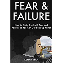 Fear & Failure - The Cure: How to Easily Deal with Fear and Failures so You Can Get Back Up Faster (English Edition)