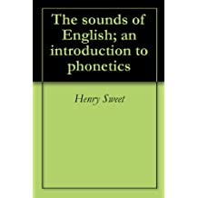 The sounds of English; an introduction to phonetics (English Edition)